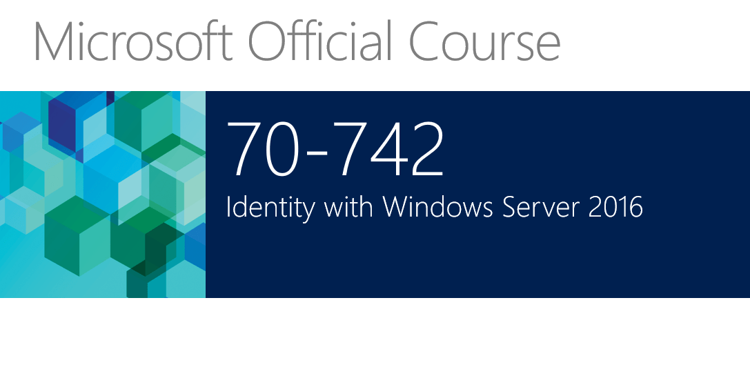 742 – Identity with Windows Server 2016 (Active Directory)