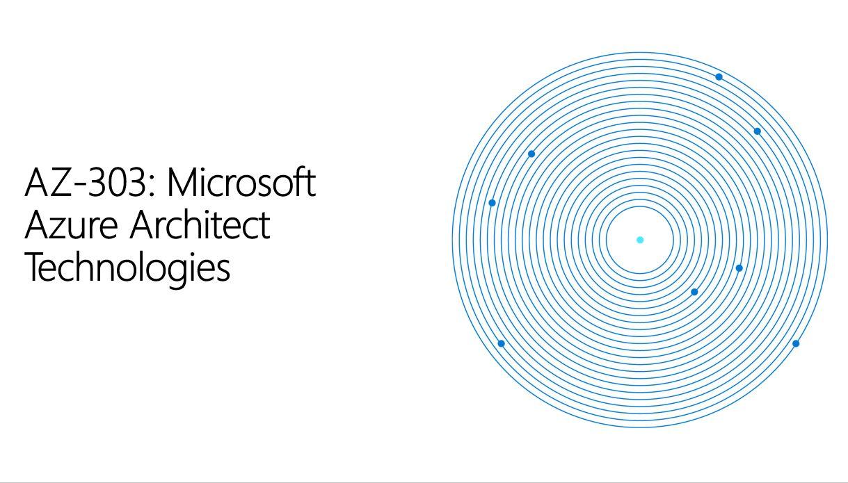 AZ-303 – Microsoft – Azure Solutions Architect Technologies (AZ-303T00)