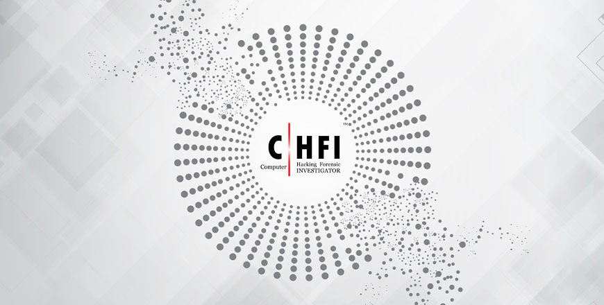 CHFI – Computer Hacking Forensic Investigator by EC-Council