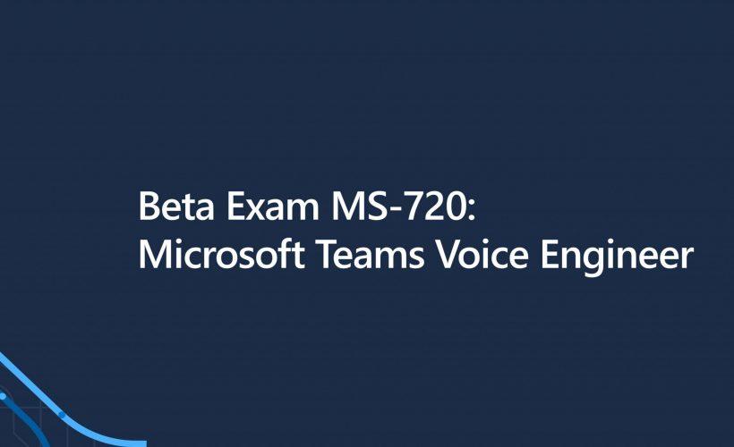 MS-720: Microsoft Teams Voice Engineer (beta)