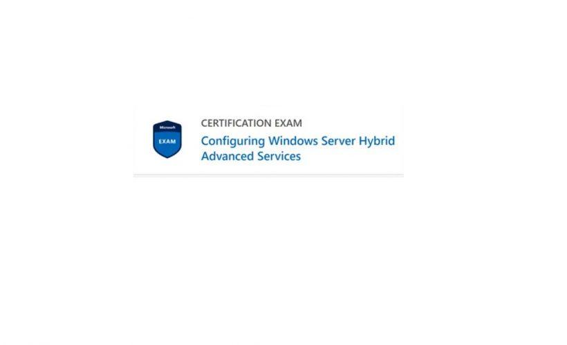 AZ-801: Configuring Windows Server Hybrid Advanced Services (beta)
